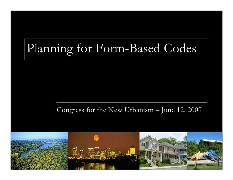 Planning for Form-Based Codes         Congress for the New Urbanism – June 12, 2009