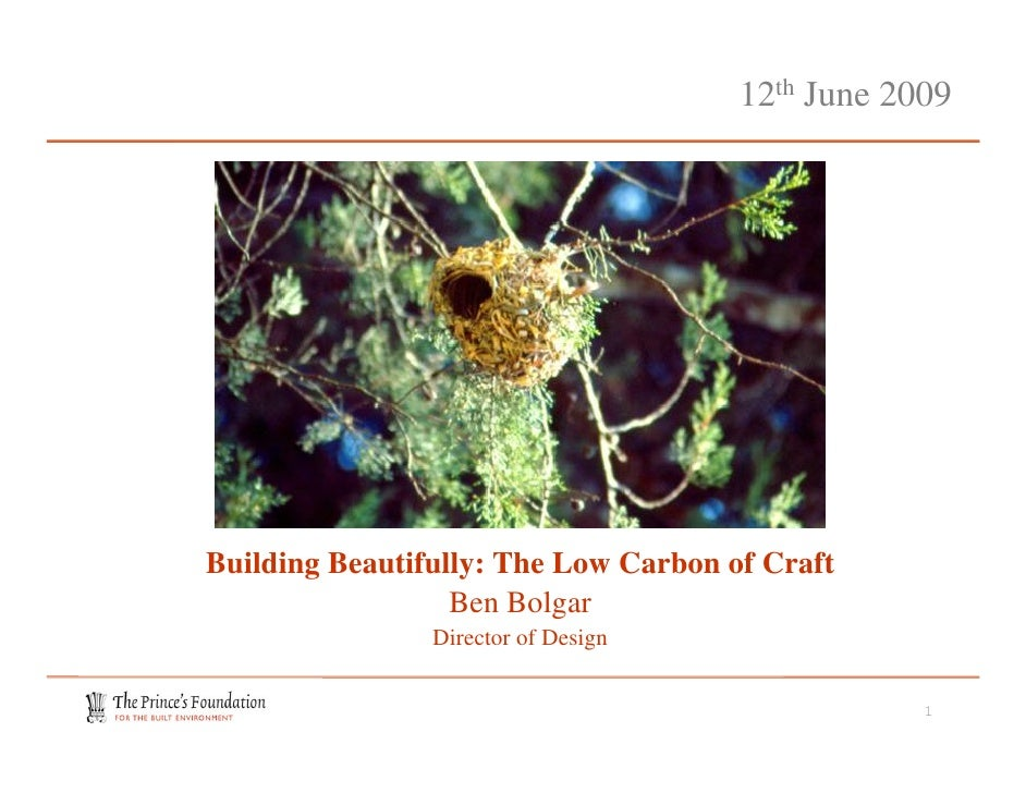 12th June 2009     Building Beautifully: The Low Carbon of Craft                   Ben Bolgar                 Director of ...