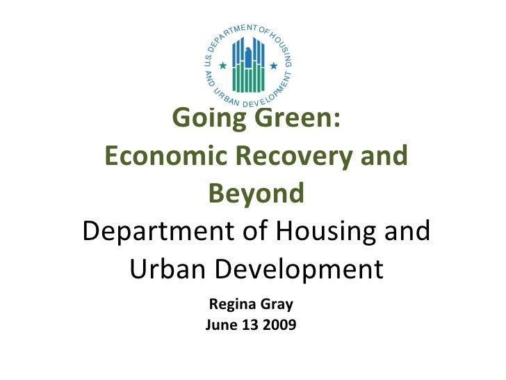 Going Green: Economic Recovery and Beyond Department of Housing and Urban Development Regina Gray June 13 2009