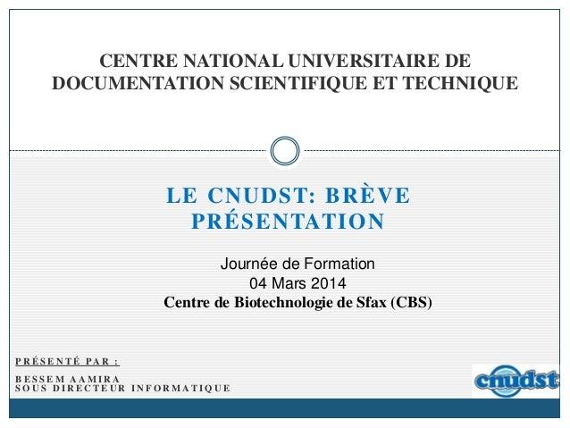 LE CNUDST: BRÈVE PRÉSENTATION CENTRE NATIONAL UNIVERSITAIRE DE DOCUMENTATION SCIENTIFIQUE ET TECHNIQUE Journée de Formatio...