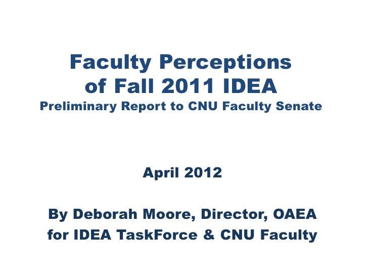 Faculty Perceptions     of Fall 2011 IDEAPreliminary Report to CNU Faculty Senate              April 2012 By Deborah Moore...