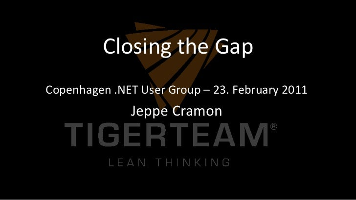 Closing the Gap<br />Copenhagen .NET User Group – 23. February 2011<br />Jeppe Cramon<br />