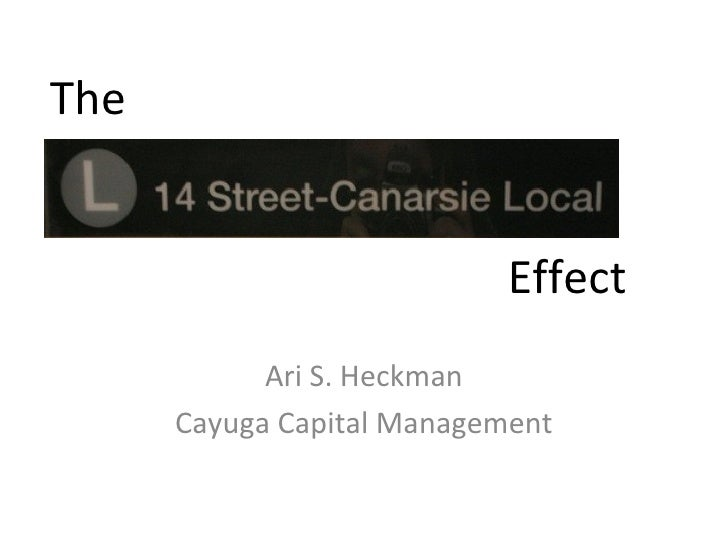 The                               Effect             Ari S. Heckman       Cayuga Capital Management