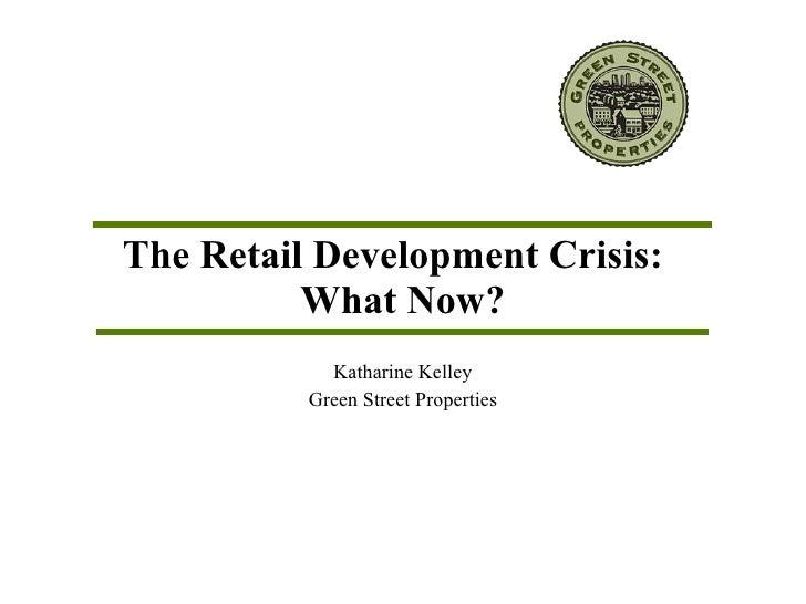 The Retail Development Crisis: What Now? - Kelley CNU17