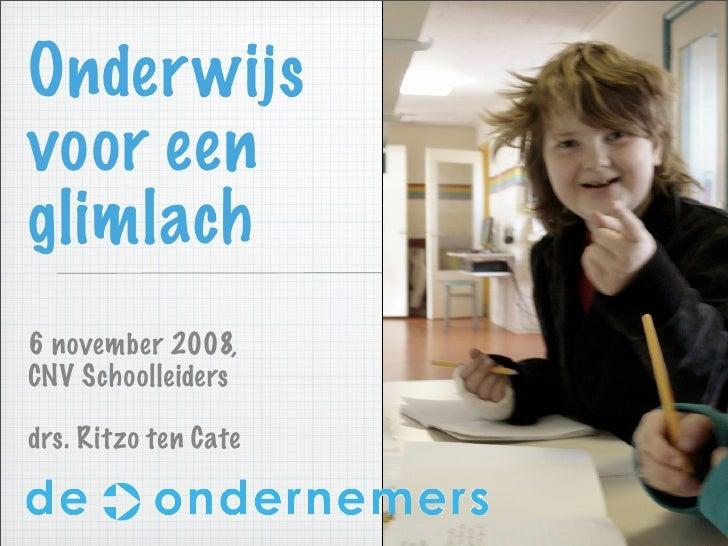 Onder wijs voor een glimlach 6 november 2008, CNV Schoolleiders  drs. Ritzo ten Cate