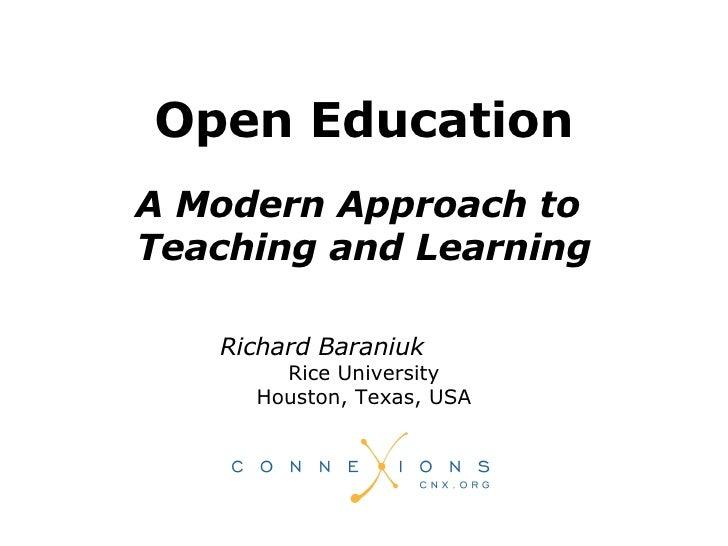 Richard Baraniuk  Rice University Houston, Texas, USA Open Education A Modern Approach to  Teaching and Learning