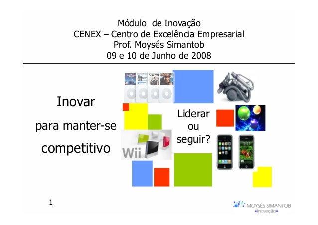 Módulo de Inovação        CENEX – Centro de Excelência Empresarial                Prof. Moysés Simantob               09 e...