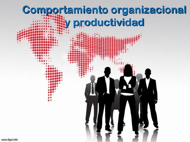 Comportamiento organizacionalComportamiento organizacional y productividady productividad