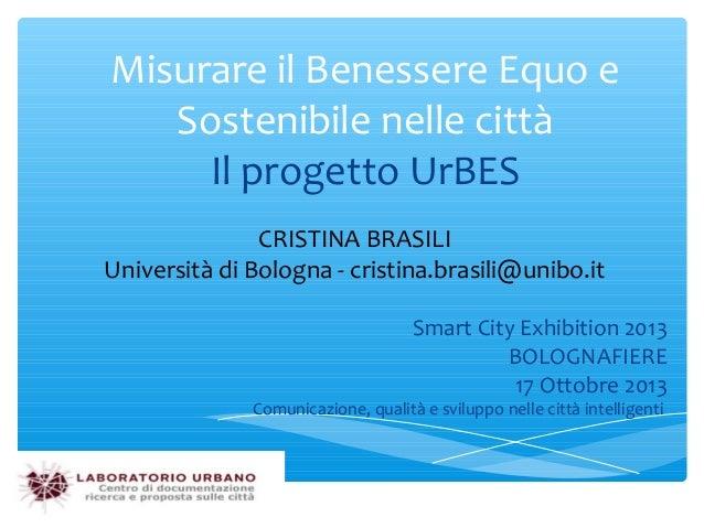 Misurare il Benessere Equo e Sostenibile nelle città Il progetto UrBES CRISTINA BRASILI Università di Bologna - cristina.b...