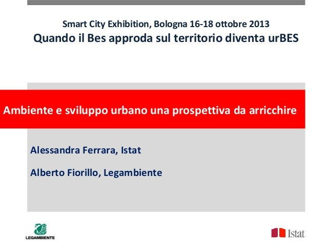 Smart City Exhibition, Bologna 16-18 ottobre 2013  Quando il Bes approda sul territorio diventa urBES  Ambiente e sviluppo...