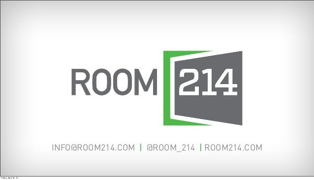 INFO@ROOM214.COM | @ROOM_214 | ROOM214.COMFriday, April 19, 13