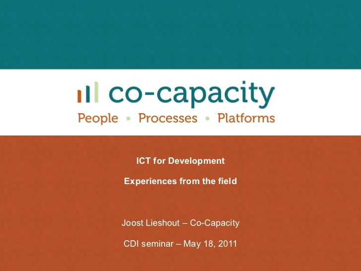 ICT for Development Experiences from the field Joost Lieshout – Co-Capacity CDI seminar – May 18, 2011