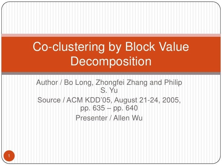 Author / Bo Long, Zhongfei Zhang and Philip S. Yu<br />Source / ACM KDD'05, August 21-24, 2005, pp. 635 – pp. 640<br />Pre...