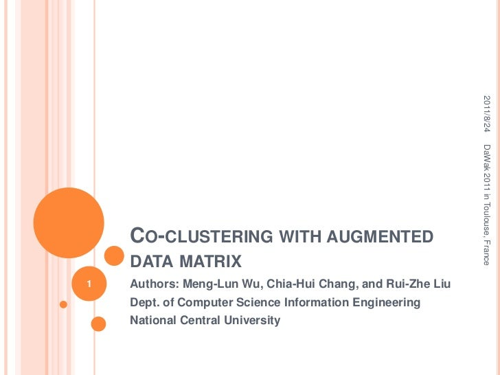Co-clustering with augmented data matrix<br />Authors: Meng-Lun Wu, Chia-HuiChang, and Rui-Zhe Liu<br />Dept. of Computer ...