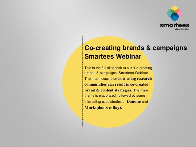Co-creating brands & campaignsSmartees WebinarThis is the full slidedeck of our 'Co-creatingbrands & campaigns' Smartees W...