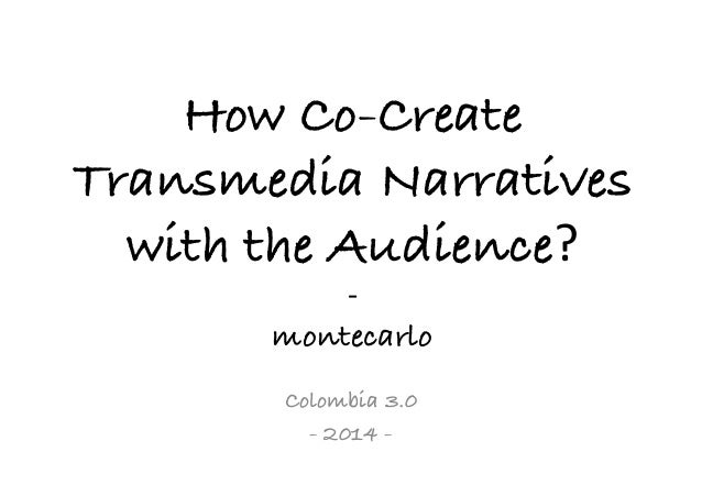 How Co-Create Transmedia Narratives with the Audience? - montecarlo Colombia 3.0 - 2014 -