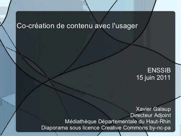 Co-création de contenu avec l'usager ENSSIB 15 juin 2011 Xavier Galaup Directeur Adjoint Médiathèque Départementale du Hau...