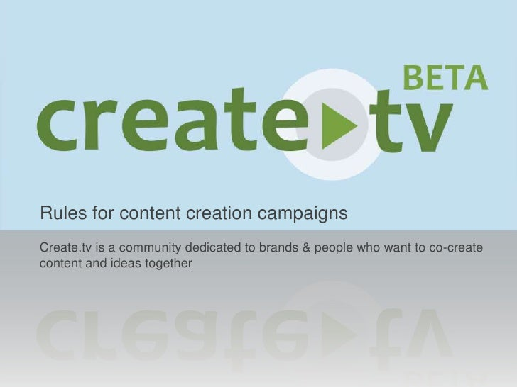 Rules for content creation campaigns<br />Create.tv is a community dedicated to brands & people who want to co-create cont...
