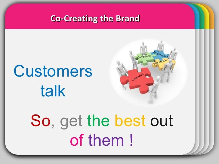 WINTER Template Co-Creating the Brand So , get  the   best   out   of   them ! Customers talk Customers Companies Employee...