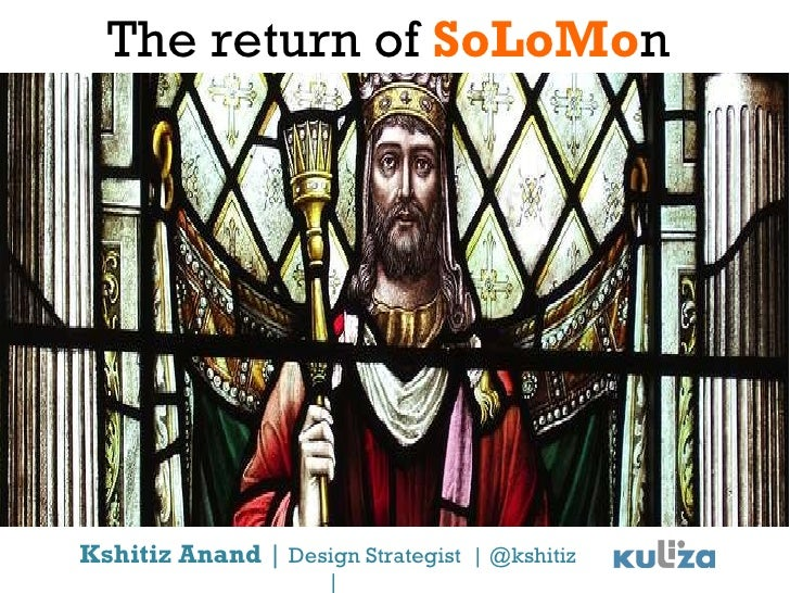 The return of  SoLoMo n Kshitiz Anand  |  Design Strategist  | @kshitiz  |