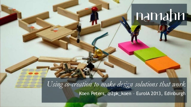 design that works for people Using co-creation to make design solutions that work Koen Peters, @2pk_koen – EuroIA 2013, Ed...