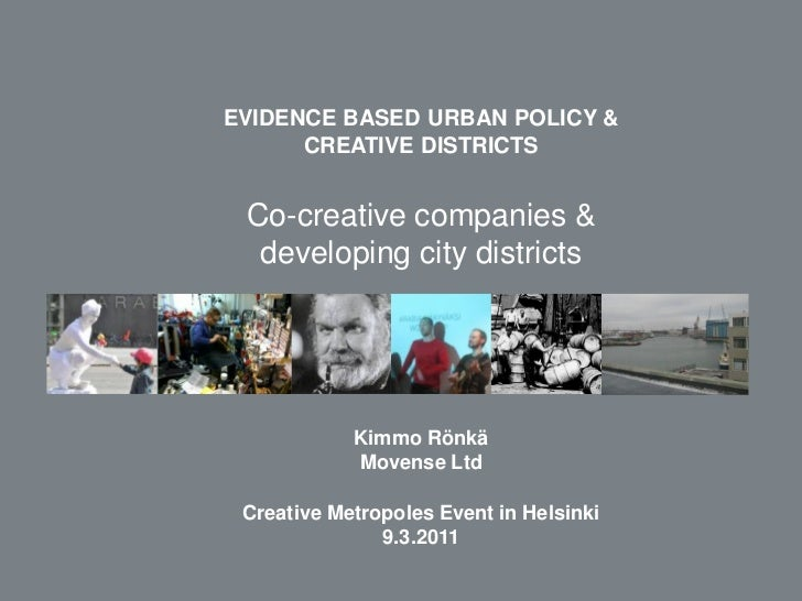 EVIDENCE BASED URBAN POLICY &      CREATIVE DISTRICTS Co-creative companies &  developing city districts            Kimmo ...