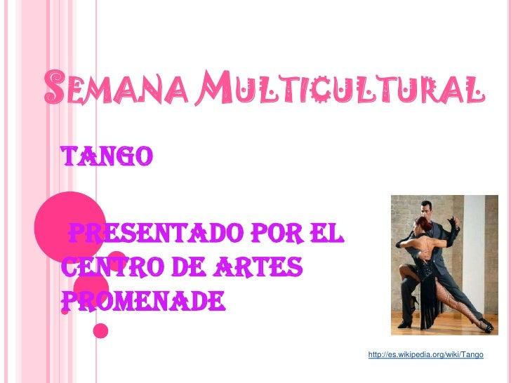 Semana Multicultural<br />Tango<br /> presentado por el centro de artes Promenade<br />http://es.wikipedia.org/wiki/Tango<...