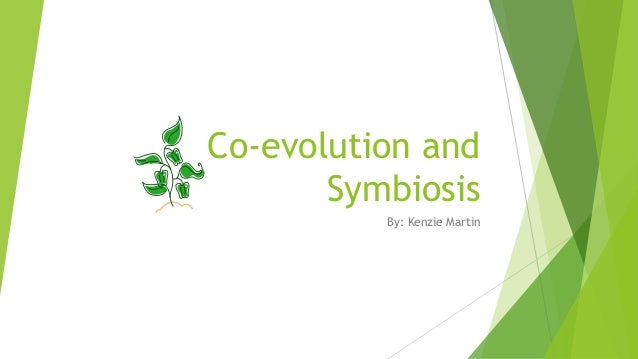 Co-evolution and Symbiosis By: Kenzie Martin