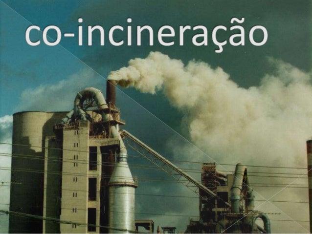 Co-incineração em Cimenteiras Incineração Dedicada Não pode tratar alguns RIP halogenados Destrói menos eficientemente as ...