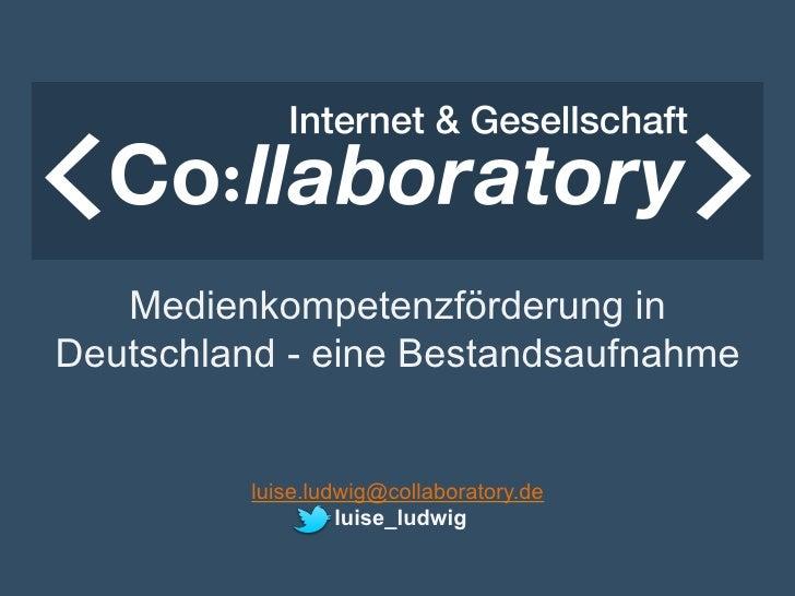 Medienkompetenzförderung inDeutschland - eine Bestandsaufnahme          luise.ludwig@collaboratory.de                   lu...