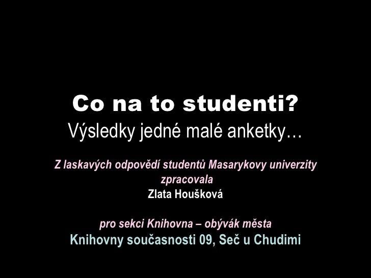 Co na to studenti?   Výsledky jedné malé anketky… Z laskavých odpovědí studentů Masarykovy univerzity                     ...