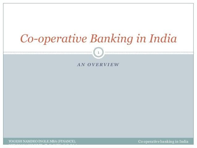 A N O V E R V I E W Co-operative Banking in India Co operative banking in India 1 YOGESH NAMDEO INGLE.MBA (FINANCE), NET (...