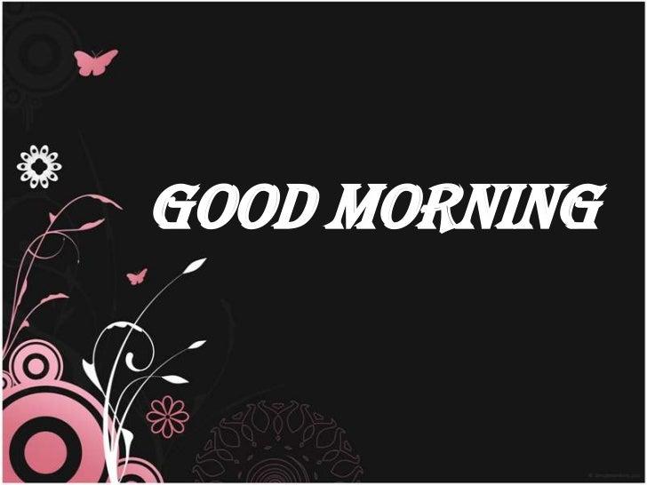 GOOD MORNING<br />