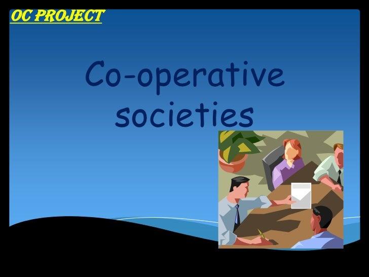 OC PROJECT        Co-operative          societies