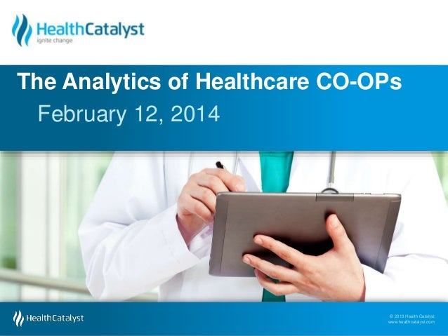 © 2013 Health Catalyst www.healthcatalyst.com © 2013 Health Catalyst www.healthcatalyst.com February 12, 2014 The Analytic...
