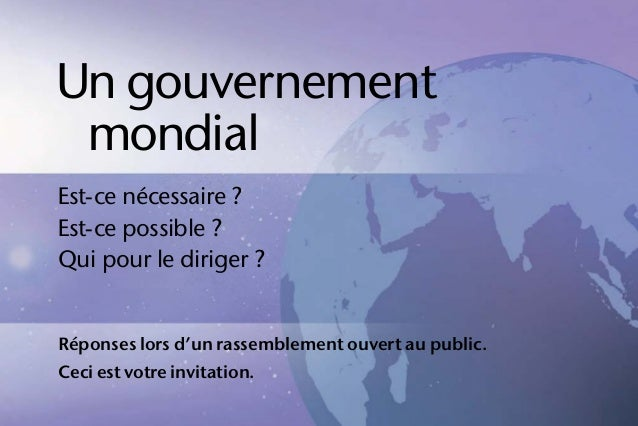 Un gouvernement mondial Est-ce nécessaire ? Est-ce possible ? Qui pour le diriger ? Réponses lors d'un rassemblement ouver...