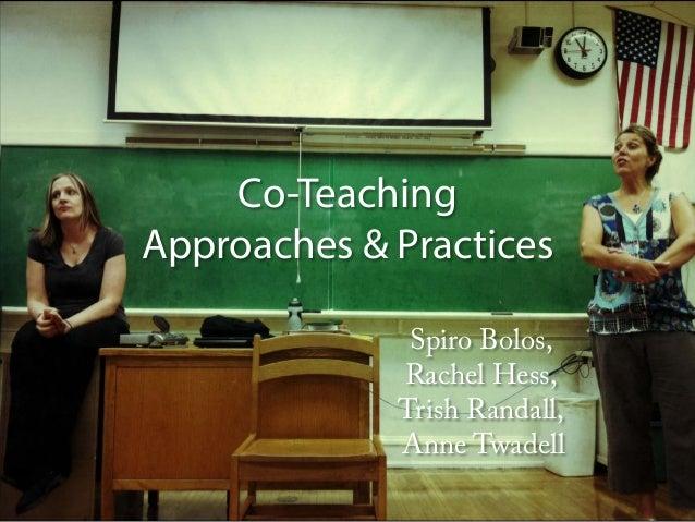 Co-Teaching Approaches & Practices Spiro Bolos, Rachel Hess, Trish Randall, Anne Twadell