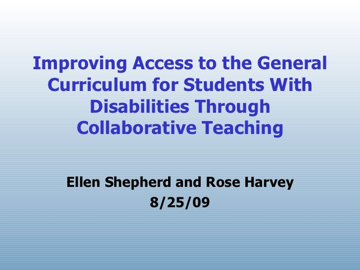 Improving Access to the General Curriculum for Students With Disabilities Through Collaborative Teaching Ellen Shepherd an...