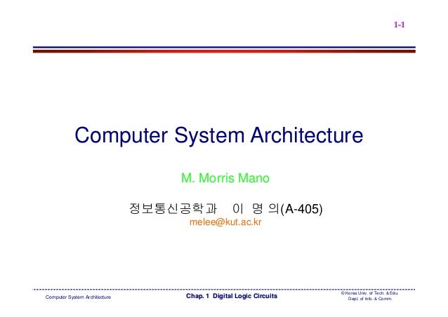 1-1  Computer System Architecture M. Morris Mano 정보통신공학과  이 명 의(A-405)  melee@kut.ac.kr  Computer System Architecture  Cha...