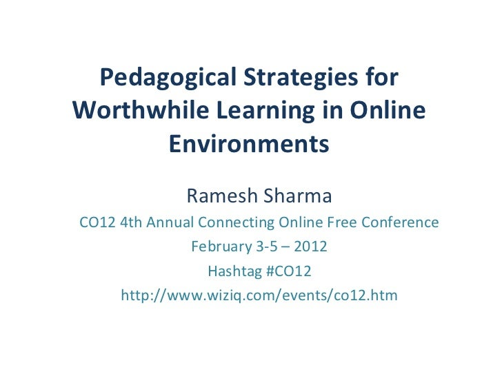 Pedagogical Strategies forWorthwhile Learning in Online      Environments              Ramesh SharmaCO12 4th Annual Connec...