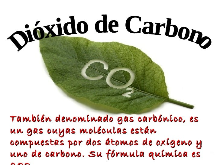 También denominado gas carbónico, esun gas cuyas moléculas estáncompuestas por dos átomos de oxígeno yuno de carbono. Su f...