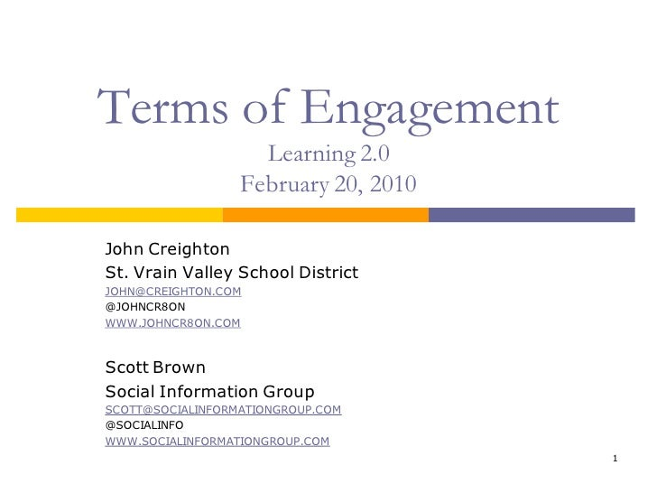 Terms of Engagement                     Learning 2.0                   February 20, 2010  John Creighton St. Vrain Valley ...