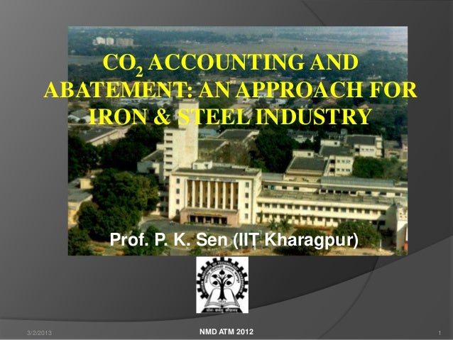 CO2 ACCOUNTING AND     ABATEMENT: AN APPROACH FOR        IRON & STEEL INDUSTRY           Prof. P. K. Sen (IIT Kharagpur)3/...