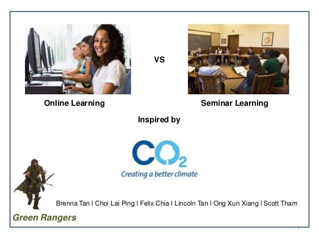 VS  Online Learning  Seminar Learning Inspired by  Brenna Tan l Choi Lai Ping l Felix Chia l Lincoln Tan l Ong Xun Xiang l...