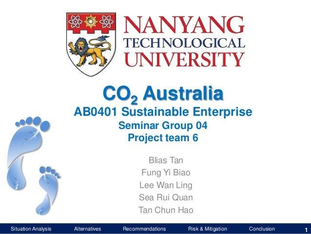 CO2 Australia AB0401 Sustainable Enterprise Seminar Group 04 Project team 6 Blias Tan Fung Yi Biao Lee Wan Ling Sea Rui Qu...