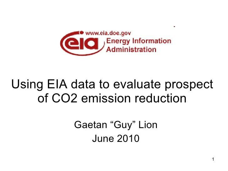 "Using EIA data to evaluate prospect of CO2 emission reduction Gaetan ""Guy"" Lion June 2010"