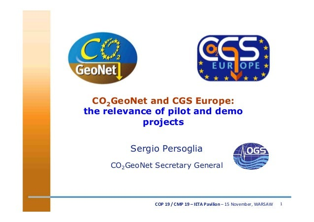 CO2GeoNet and CGS Europe: the relevance of pilot and demo projects Sergio Persoglia CO2GeoNet Secretary General  COP$19$/$...