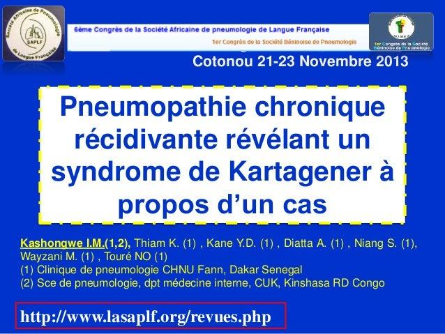 Pneumopathie chronique récidivante révélant un syndrome de Kartagener à propos d'un cas 6e Congrès SAPLF, Cotonou 21-23 No...