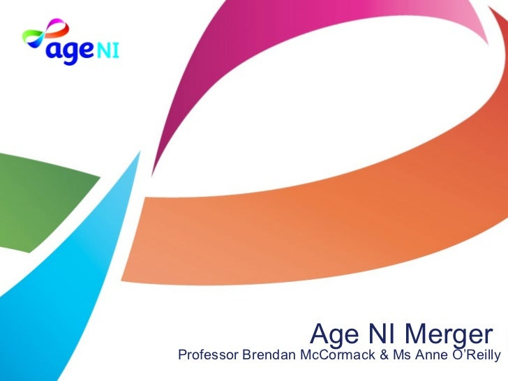Age NI Merger  Professor Brendan McCormack & Ms Anne O'Reilly