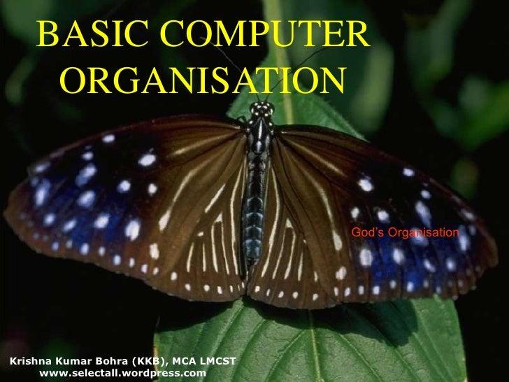 BASIC COMPUTER ORGANISATION<br />God's Organisation <br />Krishna Kumar Bohra (KKB), MCA LMCST<br />www.selectall.wordpres...